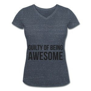 Guilty of being Awesome - Women's Organic V-Neck T-Shirt by Stanley & Stella