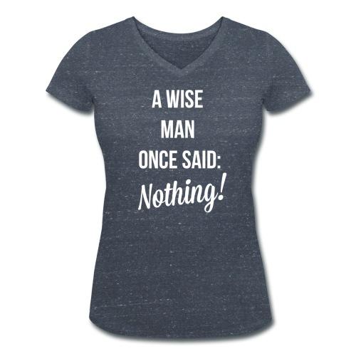 A wise man once said: Nothing. - Vrouwen bio T-shirt met V-hals van Stanley & Stella