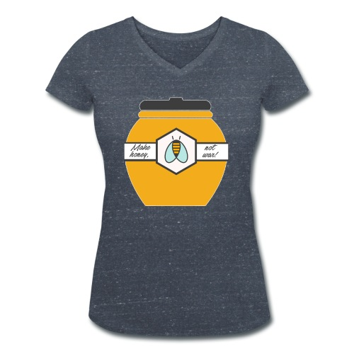 Make Honey Not War - Women's Organic V-Neck T-Shirt by Stanley & Stella