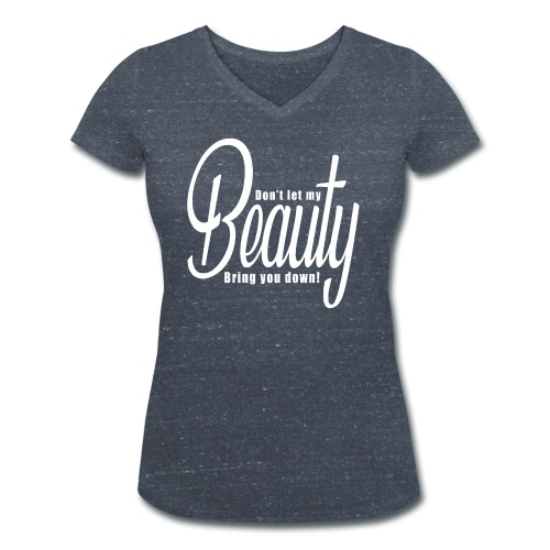 Don't let my BEAUTY bring you down! (White) - Women's Organic V-Neck T-Shirt by Stanley & Stella