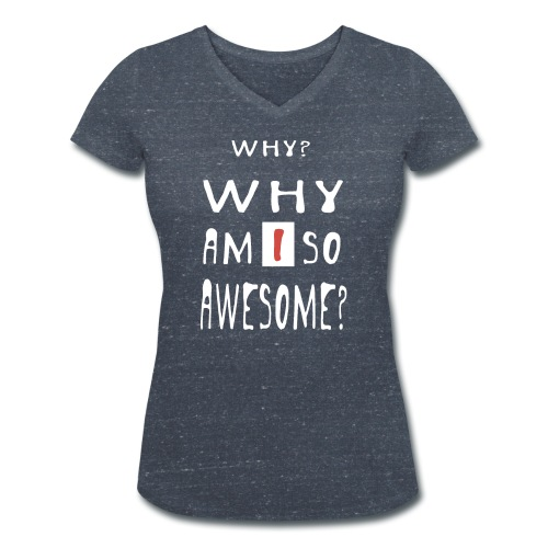 WHY AM I SO AWESOME? - Women's Organic V-Neck T-Shirt by Stanley & Stella
