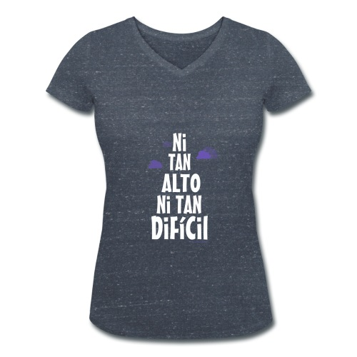 NI TAN ALTO NI TAN DIFICIL - Camiseta ecológica mujer con cuello de pico de Stanley & Stella
