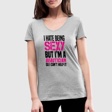 I hate being sexy - Beautician gift shirt t-shirt - Frauen Bio-T-Shirt mit V-Ausschnitt von Stanley & Stella