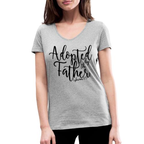 Adopted by the Father - Ephesians 1: 5 - Women's Organic V-Neck T-Shirt by Stanley & Stella