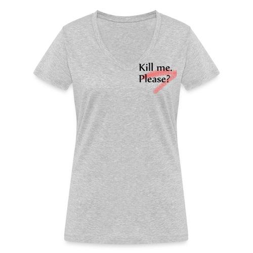 Kill me. Please? - Frauen Bio-T-Shirt mit V-Ausschnitt von Stanley & Stella