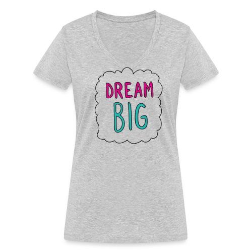 Dream Big quote. - Women's Organic V-Neck T-Shirt by Stanley & Stella