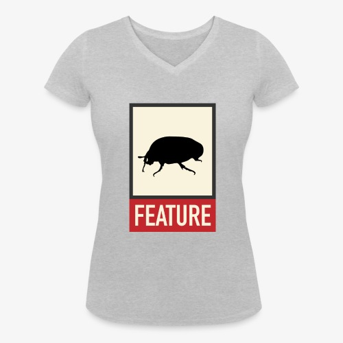Bug feature | Web humor | Geek | Developer - Women's Organic V-Neck T-Shirt by Stanley & Stella