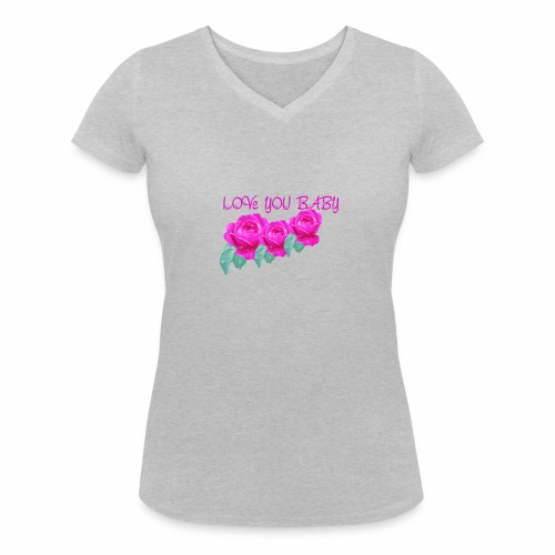 LOve you baby - Women's Organic V-Neck T-Shirt by Stanley & Stella