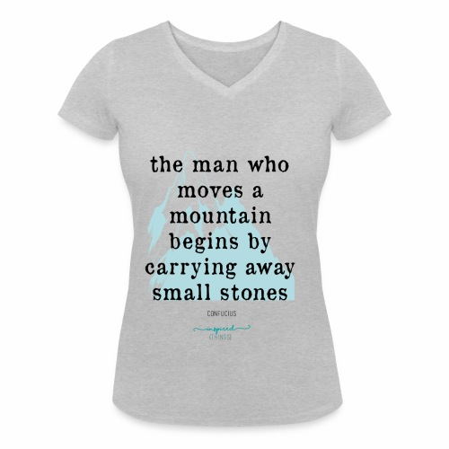 Confucius` Quote - The man who moves a mountain - Women's Organic V-Neck T-Shirt by Stanley & Stella
