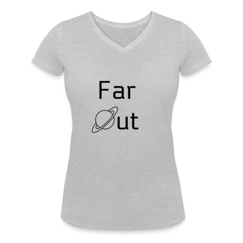 Far Out - Women's Organic V-Neck T-Shirt by Stanley & Stella