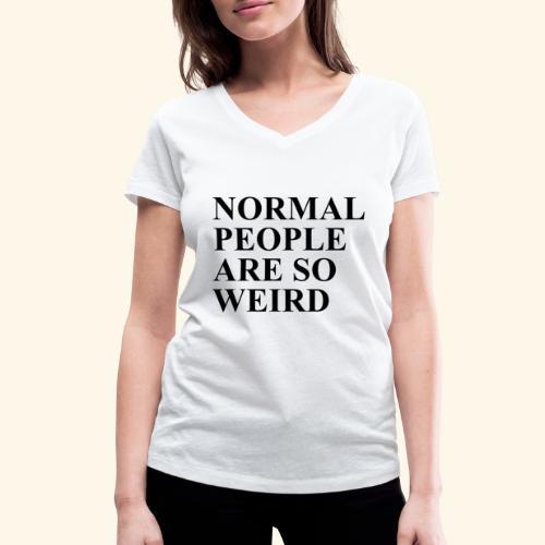 Normal people are so weird - Frauen Bio-T-Shirt mit V-Ausschnitt von Stanley & Stella