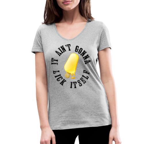 It ain't gonna lick itself. Funny design! Great as - Vrouwen bio T-shirt met V-hals van Stanley & Stella