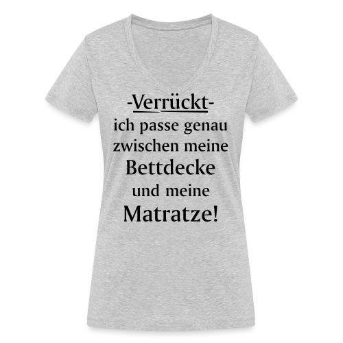 Verrückt ich passe zwischen Bettdecke und Matratze - Frauen Bio-T-Shirt mit V-Ausschnitt von Stanley & Stella
