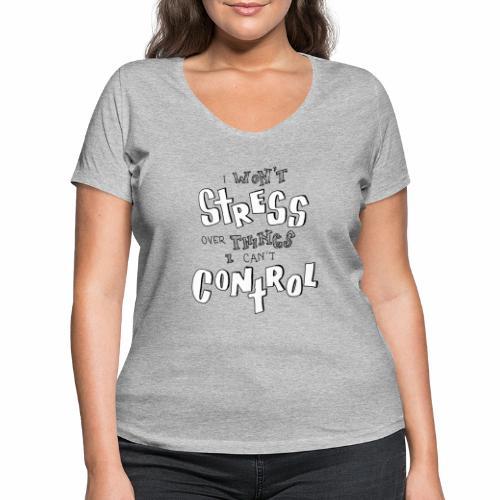 I won't stress over things I can't control _ BW - Frauen Bio-T-Shirt mit V-Ausschnitt von Stanley & Stella