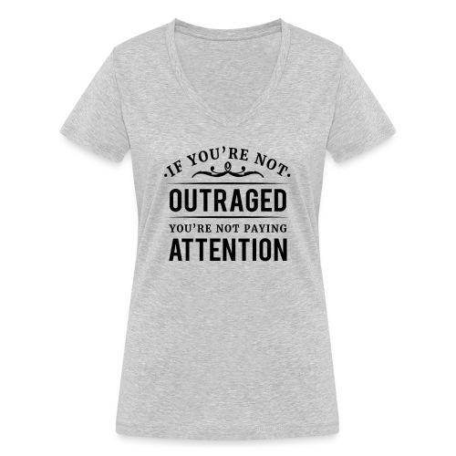 If you're not outraged you're not paying attention - Frauen Bio-T-Shirt mit V-Ausschnitt von Stanley & Stella