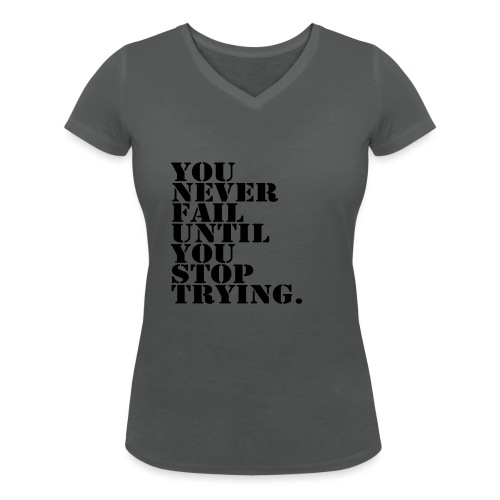 You never fail until you stop trying shirt - Stanley & Stellan naisten v-aukkoinen luomu-T-paita