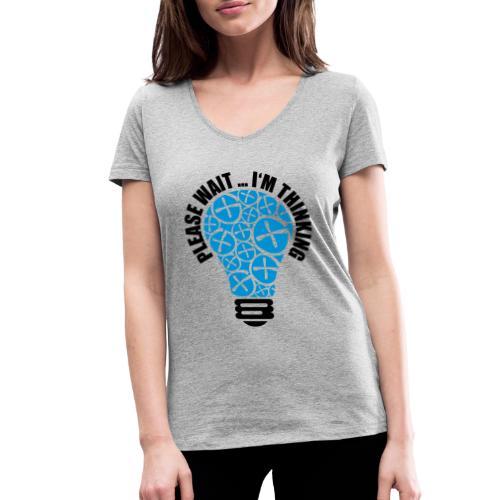 PLEASE WAIT ... I'M THINKING - Frauen Bio-T-Shirt mit V-Ausschnitt von Stanley & Stella
