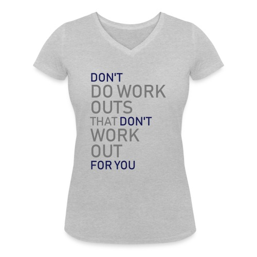 Don't do workouts - Women's Organic V-Neck T-Shirt by Stanley & Stella