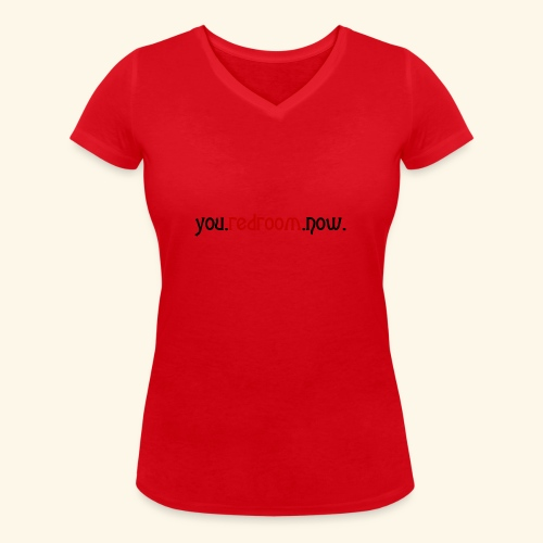 you redroom now - Women's Organic V-Neck T-Shirt by Stanley & Stella