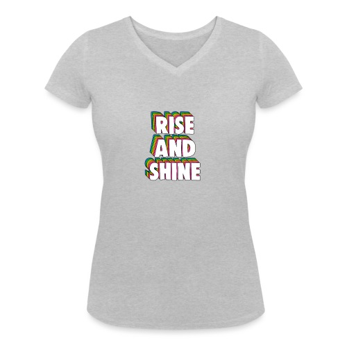 Rise and Shine Meme - Women's Organic V-Neck T-Shirt by Stanley & Stella