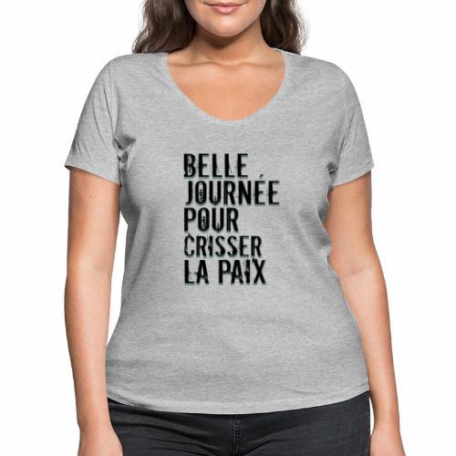 Belle journée pour me crisser la paix - T-Shirt - T-shirt bio col V Stanley & Stella Femme