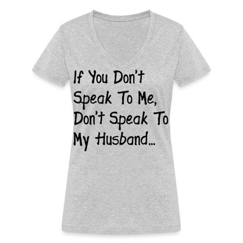 If you don't speak to me shirt - Women's Organic V-Neck T-Shirt by Stanley & Stella