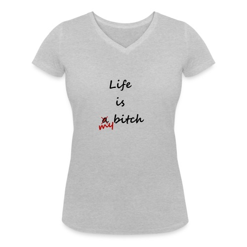 Life Is My Bitch - T-shirt bio col V Stanley & Stella Femme