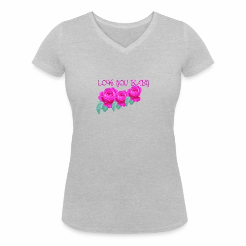 LOve you baby - Women's Organic V-Neck T-Shirt by Stanley & Stella