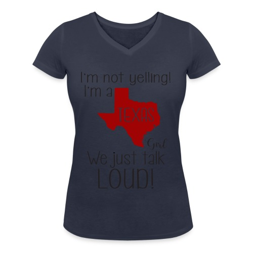 I'm not yelling! I'm a texas girl - Women's Organic V-Neck T-Shirt by Stanley & Stella
