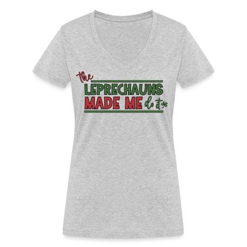 The Leprechauns made me do it - St. Patrick Kobold - Women's Organic V-Neck T-Shirt by Stanley & Stella