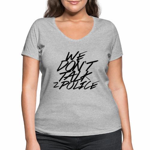 dont talk to police - Frauen Bio-T-Shirt mit V-Ausschnitt von Stanley & Stella