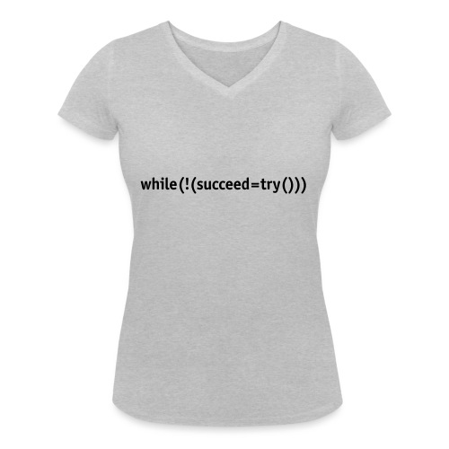 While not succeed, try again. - Women's Organic V-Neck T-Shirt by Stanley & Stella