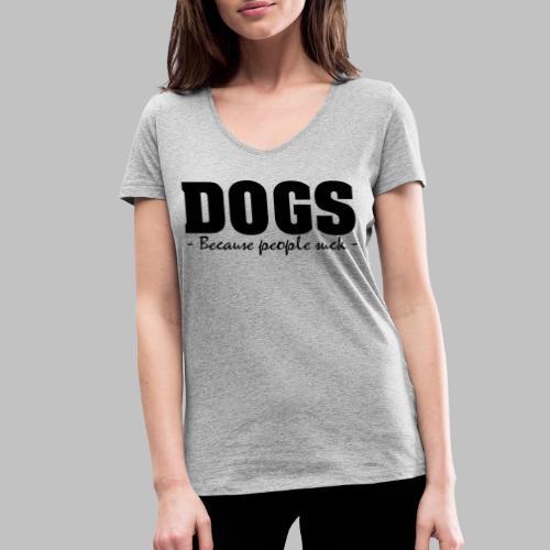 DOGS - BECAUSE PEOPLE SUCK - Frauen Bio-T-Shirt mit V-Ausschnitt von Stanley & Stella