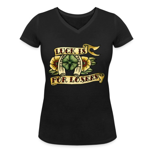 Luck Is For Losers - Women's Organic V-Neck T-Shirt by Stanley & Stella