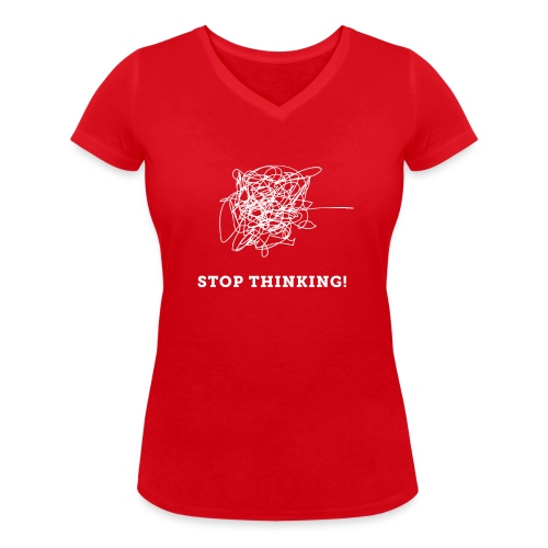 Stop Thinking - Frauen Bio-T-Shirt mit V-Ausschnitt von Stanley & Stella