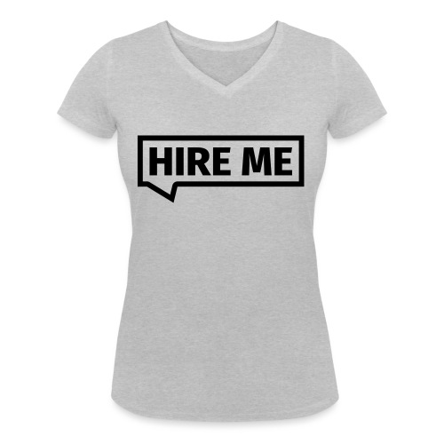 HIRE ME! (callout) - Women's Organic V-Neck T-Shirt by Stanley & Stella