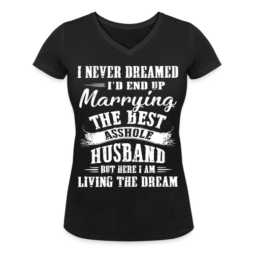 I'd end up marrying the best asshole husband - Women's Organic V-Neck T-Shirt by Stanley & Stella