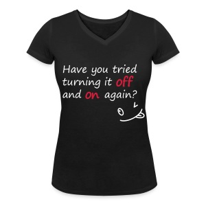 Have you tried turning it off and on again? - T-shirt ecologica da donna con scollo a V di Stanley & Stella