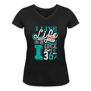 I live life on the edge - Women's Organic V-Neck T-Shirt by Stanley & Stella