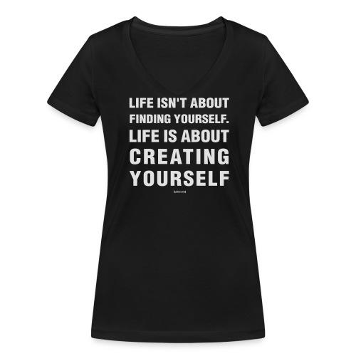 Life isn't about finding yourself. - Vrouwen bio T-shirt met V-hals van Stanley & Stella