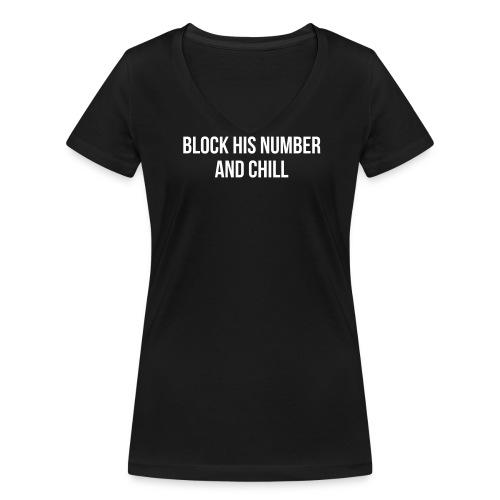 Block His Number And Chill - Frauen Bio-T-Shirt mit V-Ausschnitt von Stanley & Stella