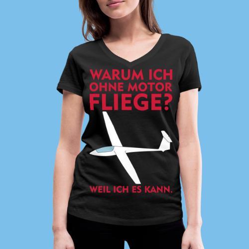 Warum ich ohne Motor fliege? Weil ich es kann. - Frauen Bio-T-Shirt mit V-Ausschnitt von Stanley & Stella