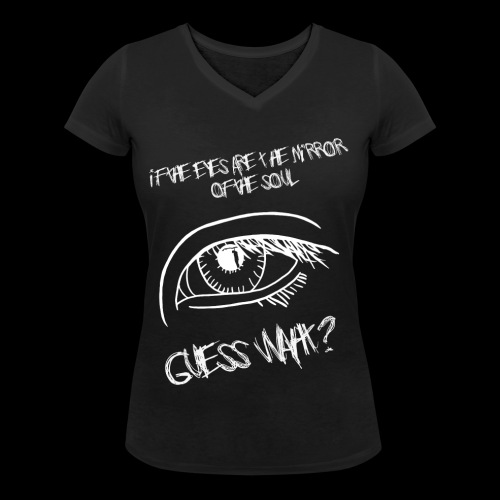 If eyes are the mirror of the soul - Women's Organic V-Neck T-Shirt by Stanley & Stella