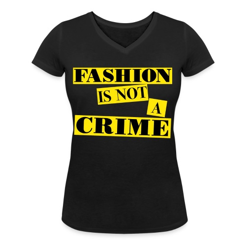 FASHION IS NOT A CRIME - Women's Organic V-Neck T-Shirt by Stanley & Stella