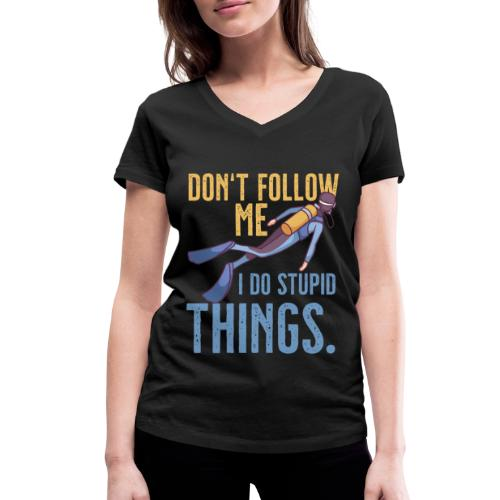 Don't follow me I do stupid things - Frauen Bio-T-Shirt mit V-Ausschnitt von Stanley & Stella