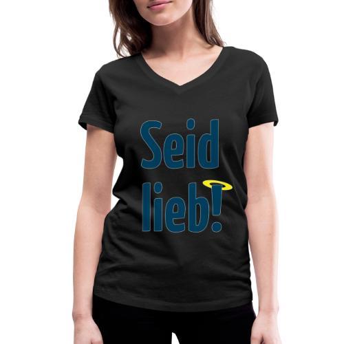 Seid lieb HS - Frauen Bio-T-Shirt mit V-Ausschnitt von Stanley & Stella
