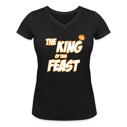 King of this Feast - Women's Organic V-Neck T-Shirt by Stanley & Stella