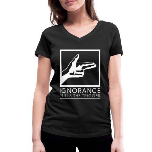 Ignorance pulls the Trigger - Frauen Bio-T-Shirt mit V-Ausschnitt von Stanley & Stella