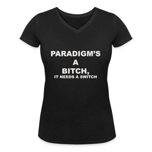 Paradigm's A Bitch - Women's Organic V-Neck T-Shirt by Stanley & Stella