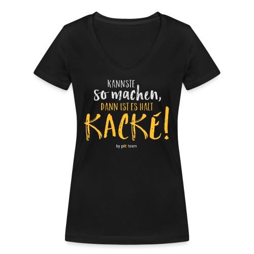 Kannste so machen, dann ist es halt kacke! - Frauen Bio-T-Shirt mit V-Ausschnitt von Stanley & Stella